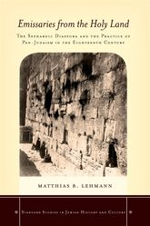 Emissaries from the Holy Land: The Sephardic Diaspora and the Practice of Pan-Judaism in the Eighteenth Century